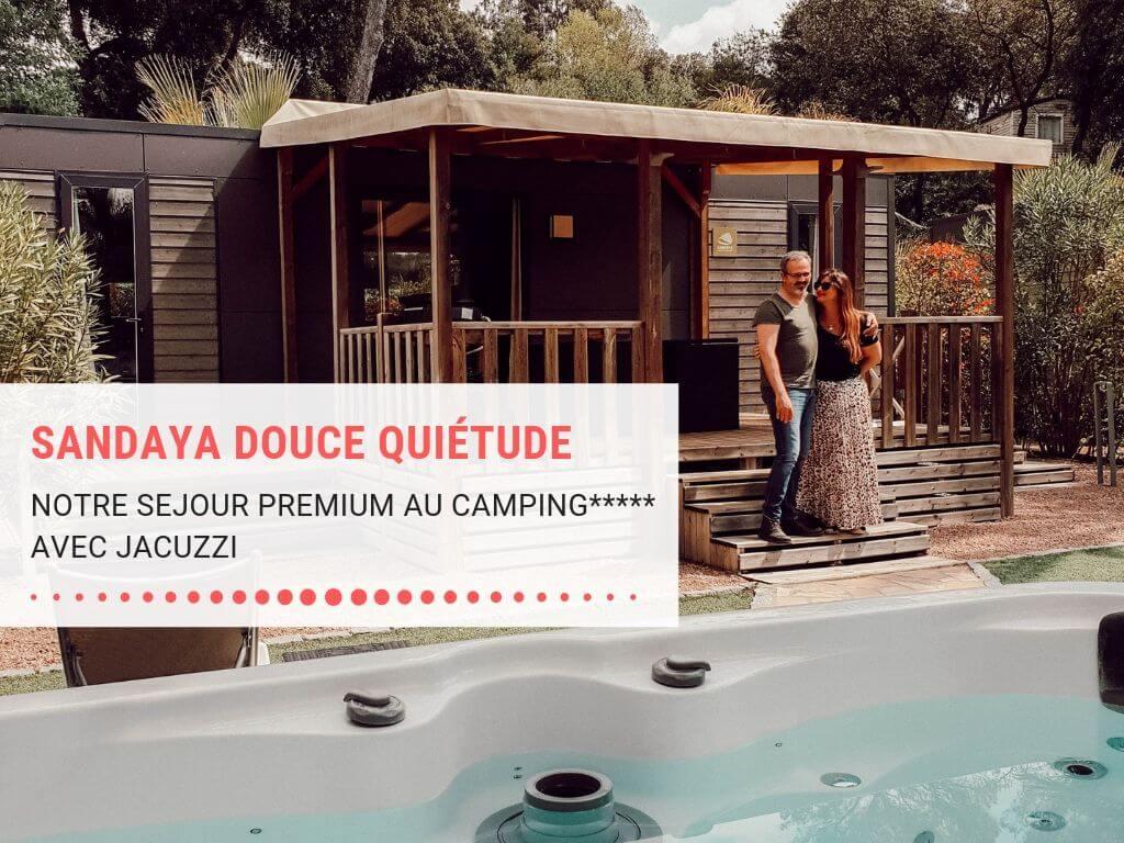 Sandaya Douce Quiétude avis : notre séjour premium dans un mobile home avec jucuzzi au camping de luxe.