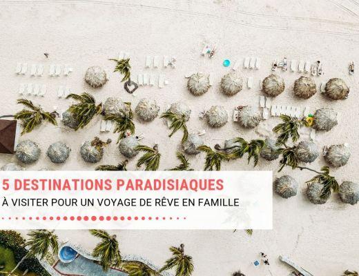 5 destination paradisiaques à visiter en famille pour un voyage de rêve