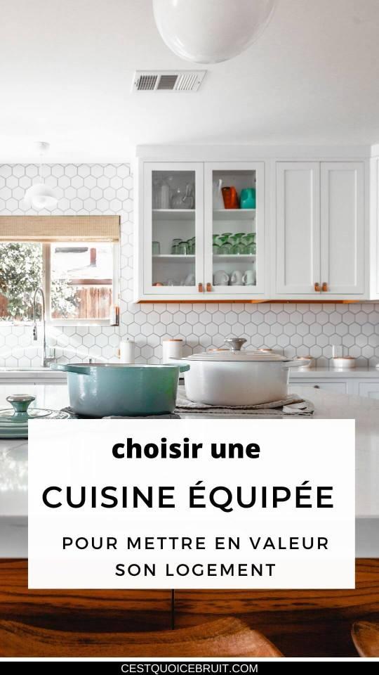 Comment choisir une cuisine équipée pour valoriser votre logement ? #cuisine #décoration #home #interiot