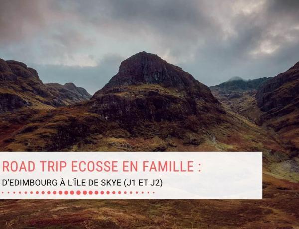 Road trip Ecosse en famille : D'Edimbourg à l'Île de Skye (J1 et J2)