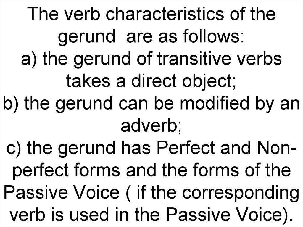 The Gerund is a non-finite form of the verb which has noun