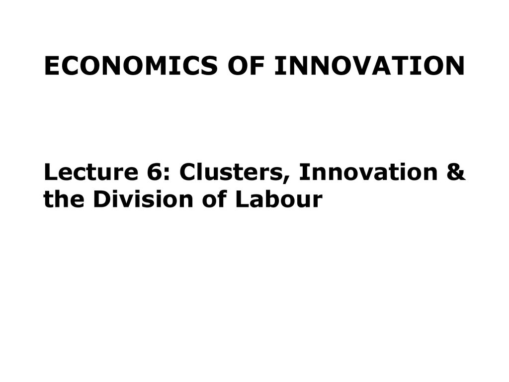 Economics of innovation. Lecture 6: Clusters, Innovation