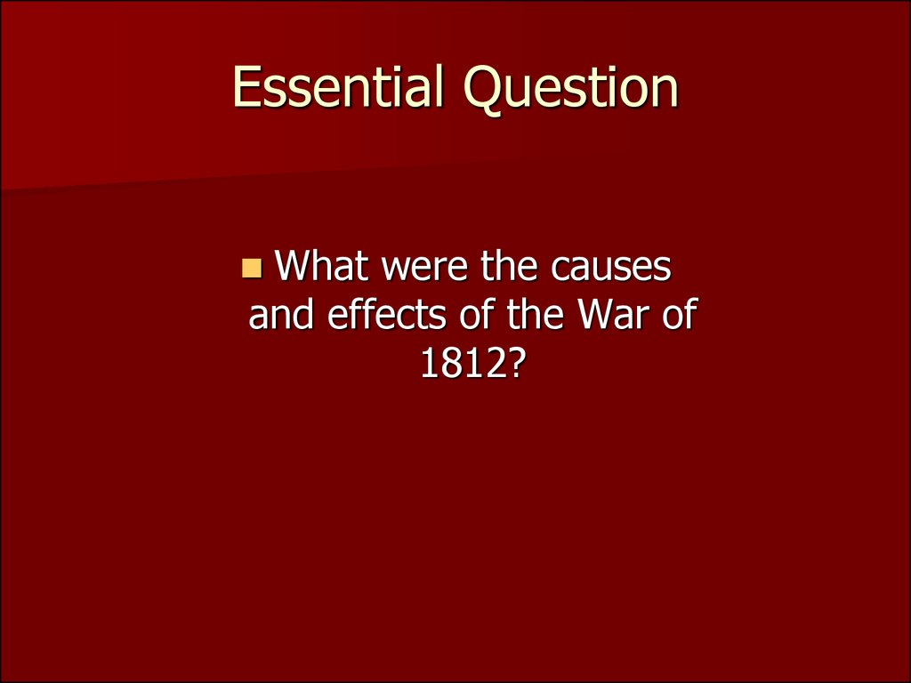 Essential Question What Were The Causes And Effects Of