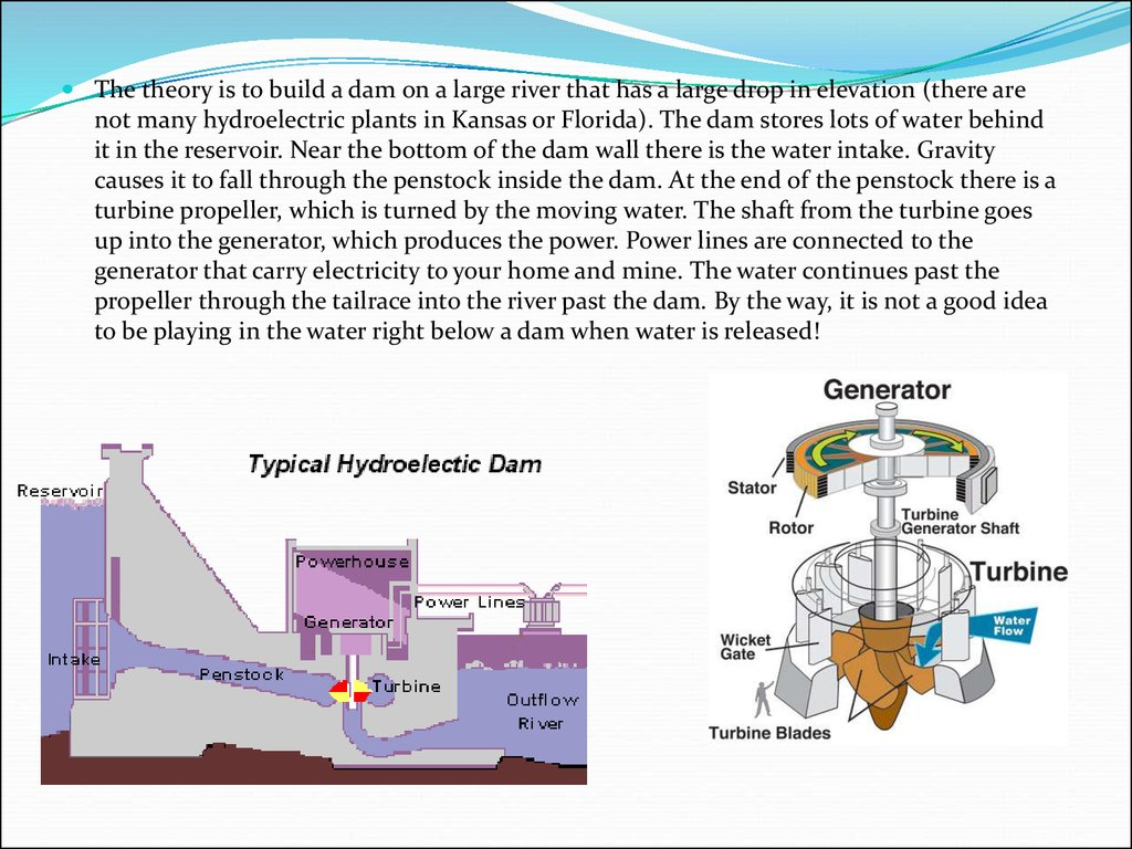 hight resolution of the theory is to build a dam on a large river that has a large drop in elevation there are not many hydroelectric plants in kansas or florida
