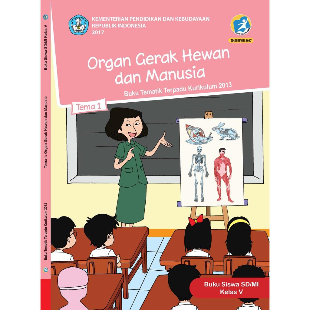 Buku tematik kunci jawaban tematik sd kelas 3 tema 8 halaman 4 5 6 7 8 pembelajaran 1 subtema 1 berikut pembahasan soal dan jawaban buku tematik tema 8. Buku Tematik Kelas 5 Tema 1 Organ Gerak Hewan dan Manusia