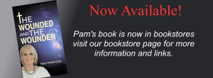 Pam's book The Wounded and the Wounder is now available in bookstores.
