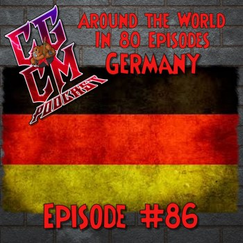 CGCM Podcast EP#86-Germany-Around the World In 80 Episodes