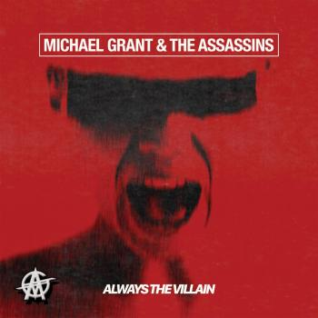 MICHAEL GRANT & THE ASSASSINS - Always the Villain (July 10, 2020)