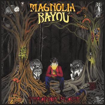 Magnolia Bayou - Strange Place - OUT 24 September