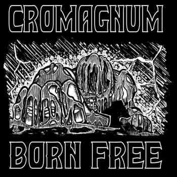 CROMAGNUM - Born Free (September 17, 2021)