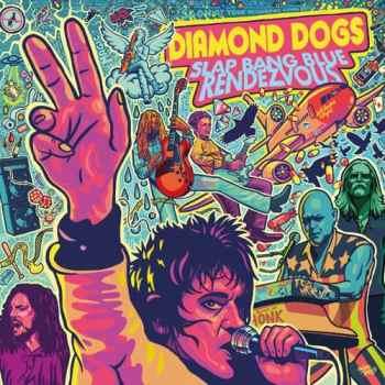 DIAMOND DOGS - Slap Bang Blue Rendezvous (January 21, 2022)