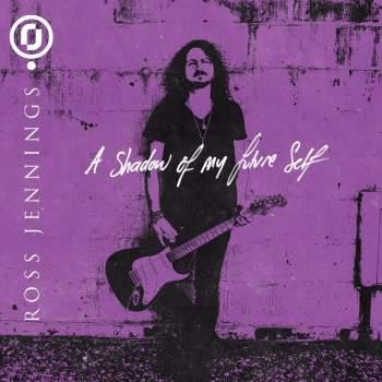 ROSS JENNINGS - A Shadow Of My Future Self (November 19, 2021)