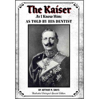 The Kaiser As I Know Him: As Told By His Dentist