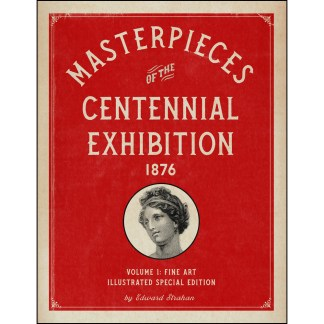 Masterpieces of the Centennial Exhibition 1876 Volume 1