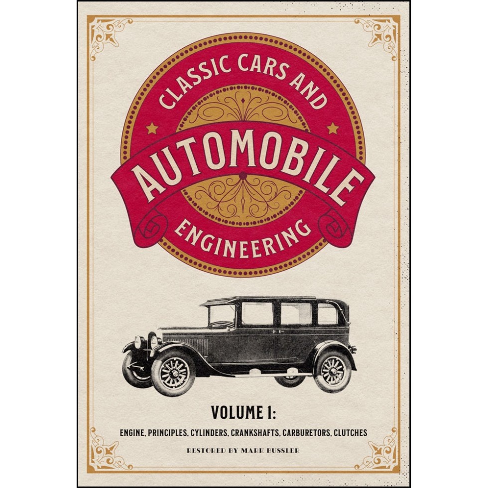 Classic Cars and Automobile Engineering Volume 1: Engine, Principles, Cylinders, Crankshafts, Carburetors, Clutches