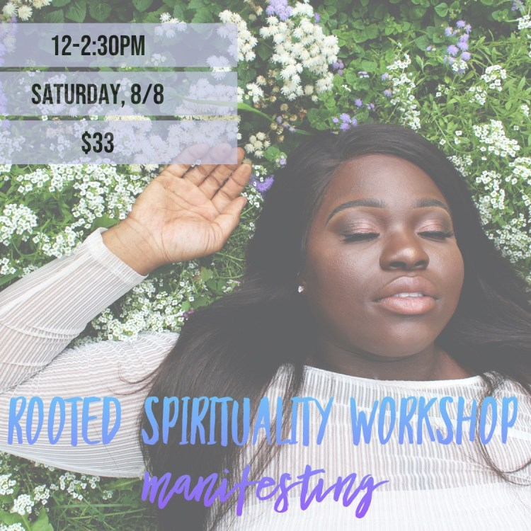 Rooted Spirituality: Manifesting (August 8th 12:00PM-2:30PM)