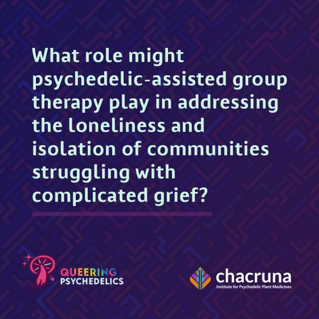 What role might psychedelic assisted group therapy play in addressing the loneliness and isolation of communities struggling with complicated grief