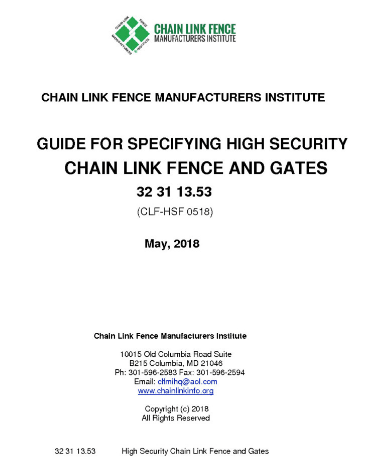 Guide for Specifying High-Security Chain Link Fence and Gates (CLF HSF 0518) This document is the newest tool available to help decision-makers and their security team be certain that they will get the most out of their perimeter security investment