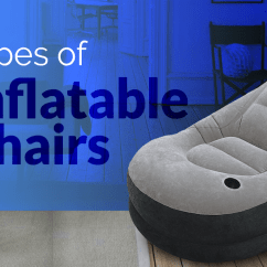 Inflatable Chairs For Adults Dining Room Chair Covers At Target The Different Types Of February 2019