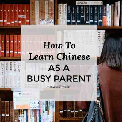 How To Learn Chinese as a Busy Parent: 10+ Strategies