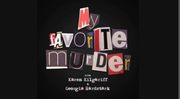 true crime podcasts my favorite murder