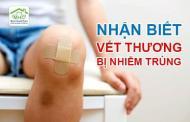Nhận biết dấu hiệu vết thương bị nhiễm trùng