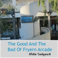 The Good and the Bad of Fryern Arcade