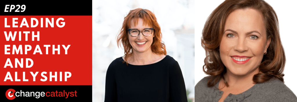 Leading With Empathy & Allyship promo with the Change Catalyst logo and photos of host Melinda Briana Epler, a White woman with red hair and glasses, and Kat Gordon, a White woman with brown hair and grey sweater.
