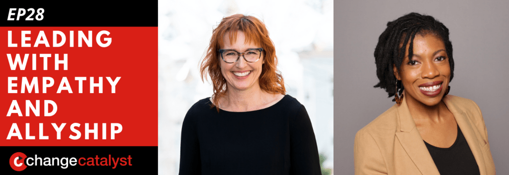 Leading With Empathy & Allyship promo with the Change Catalyst logo and photos of host Melinda Briana Epler, a White woman with red hair and glasses, and Andrea Tatum, a Black woman with short black hair and tan suit jacket.