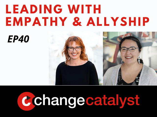 Leading With Empathy & Allyship promo with the Change Catalyst logo and photos of host Melinda Briana Epler, a White woman with red hair and glasses, and Frieda McAlear, an Indigenous woman with brown hair, glasses, and dangling earrings.