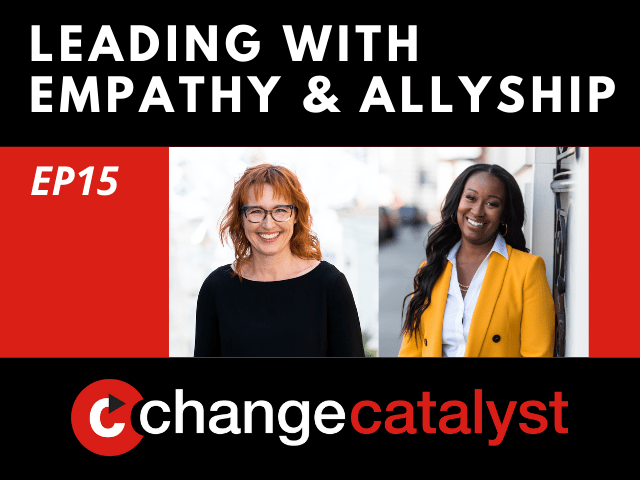 Leading With Empathy & Allyship promo with the Change Catalyst logo and photos of host Melinda Briana Epler, a White woman with red hair and glasses, and Rachel Williams, a Black woman with long black hair, white blouse, and yellow jacket