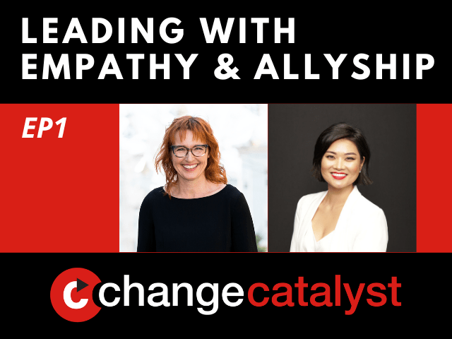 Leading With Empathy & Allyship promo with the Change Catalyst logo and photos of host Melinda Briana Epler, a White woman with red hair and glasses, and Michelle Kim, a Korean American woman with short dark hair and white top.