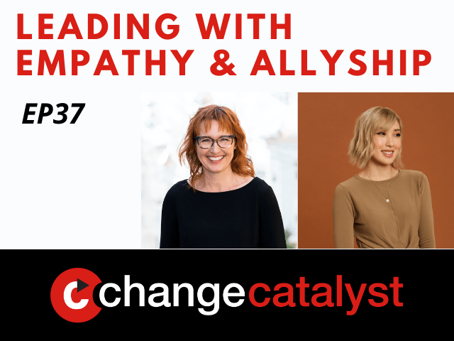 Leading With Empathy & Allyship promo with the Change Catalyst logo and photos of host Melinda Briana Epler, a White woman with red hair and glasses, and Tammy Cho, an Asian woman with short blonde hair and tan sweater.