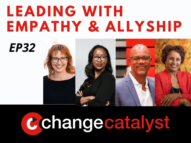 Leading With Empathy & Allyship promo with the Change Catalyst logo and photos of host Melinda Briana Epler, a White woman with red hair and glasses, Rachel Williams, a Black woman with long black hair and glasses, Lionel Lee, a Black man with glasses, and Almaz Negash, a Black woman with short hair and red jacket.