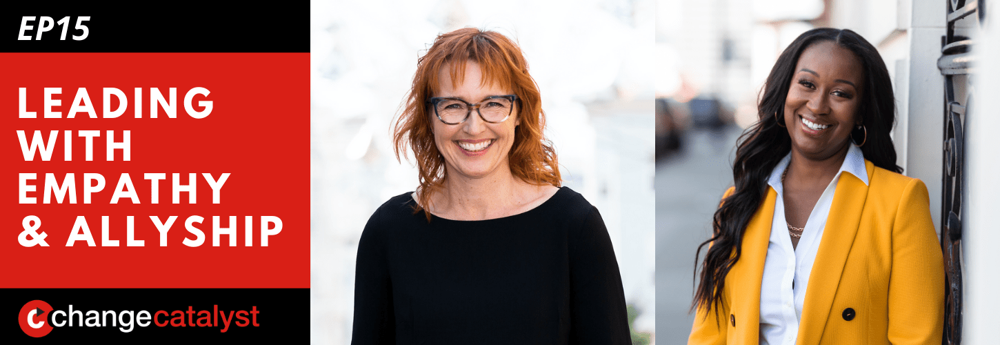 Leading With Empathy & Allyship promo with the Change Catalyst logo and photos of host Melinda Briana Epler, a White woman with red hair and glasses, and Rachel Williams, a Black woman with long black hair, white blouse, and yellow jacket.