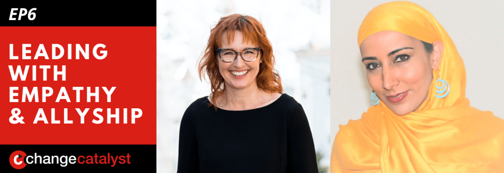 Leading With Empathy & Allyship promo with the Change Catalyst logo and photos of host Melinda Briana Epler, a White woman with red hair and glasses, and Najeeba Syeed, a woman of color wearing a yellow hijab and dangling earrings.