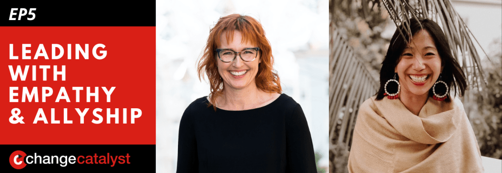 Leading With Empathy & Allyship promo with the Change Catalyst logo and photos of host Melinda Briana Epler, a White woman with red hair and glasses, and Tiffany Yu, an Asian woman with brown hair and beige shawl.