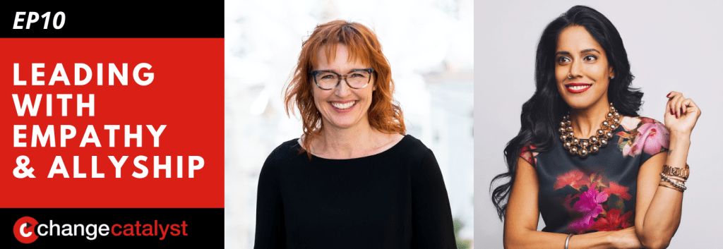 Leading With Empathy & Allyship promo with the Change Catalyst logo and photos of host Melinda Briana Epler, a White woman with red hair and glasses, and Ritu Bhasin, a Punjabi Indian-Canadian woman with long black hair and beaded necklace.
