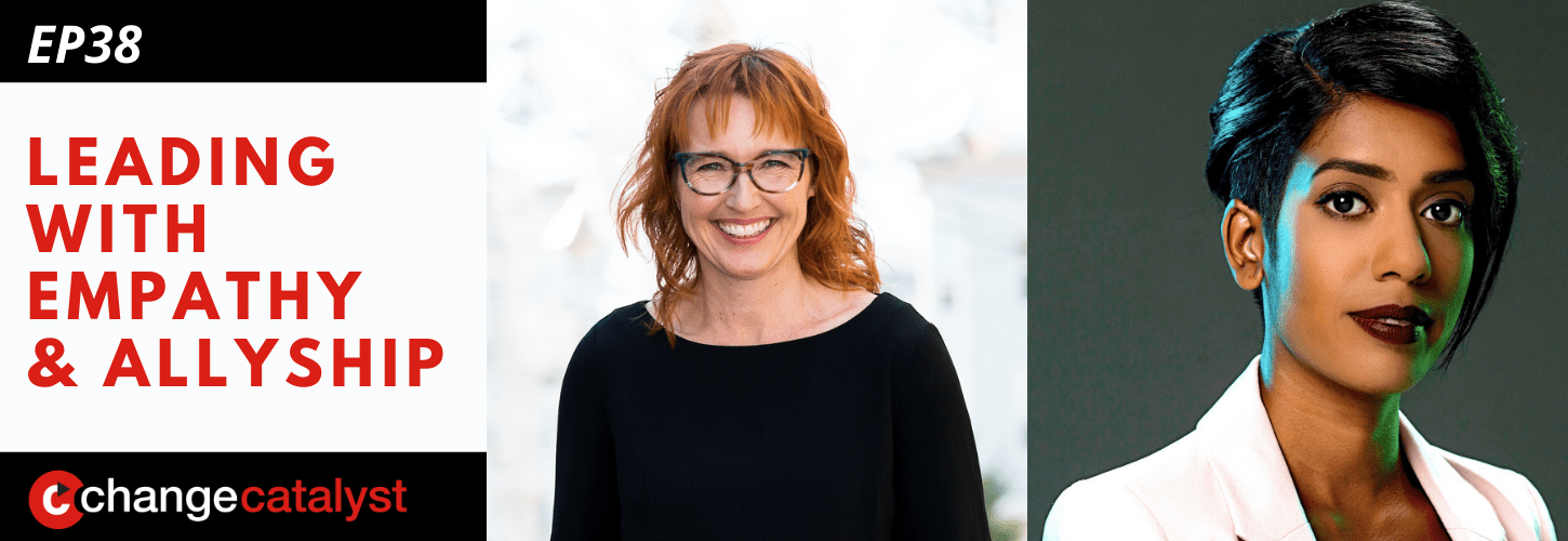 Leading With Empathy & Allyship promo with the Change Catalyst logo and photos of host Melinda Briana Epler, a White woman with red hair and glasses, and Sheree Atcheson, a Sri Lankan woman with short black hair and white jacket.