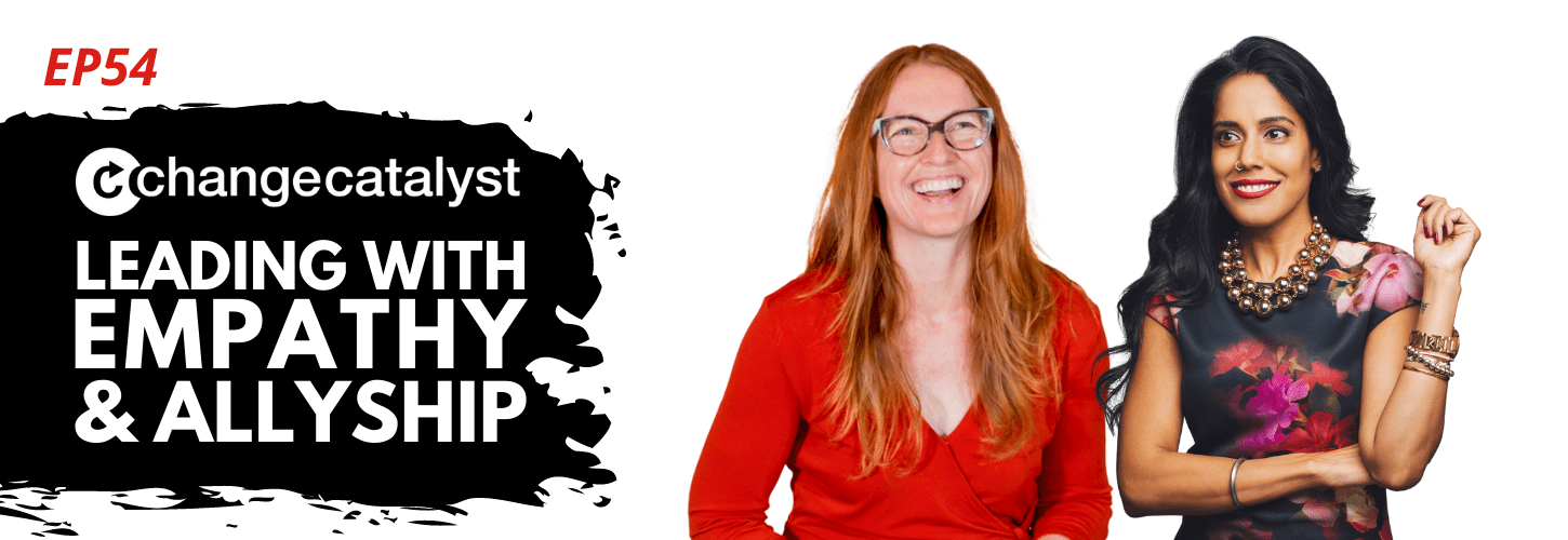 Leading With Empathy & Allyship promo with the Change Catalyst logo, a photo of host Melinda Briana Epler, a White woman with red hair and glasses....
