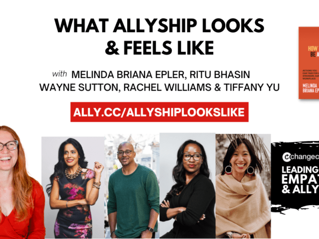 Leading With Empathy & Allyship promo with the Change Catalyst logo and photos of Melinda Briana Epler, a White woman with red hair, glasses, and orange shirt holding a white mug behind a laptop; Ritu Basin, a Punjabi Indian-Canadian woman with long black hair and beaded necklace; Wayne Sutton, a Black man with a goatee, glasses, and a dark grey button-down; Rachel Williams, a Black woman with black hair and a black blazer; and Tiffany Yu, an Asian woman with brown hair and beige shawl.