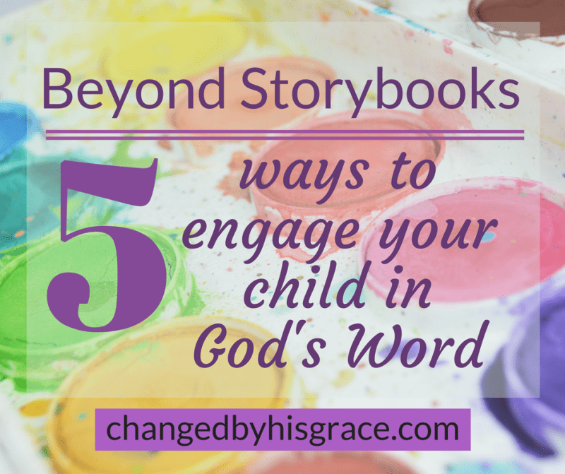 Beyond Storybooks: 5 Ways to Engage Your Child in God's Word