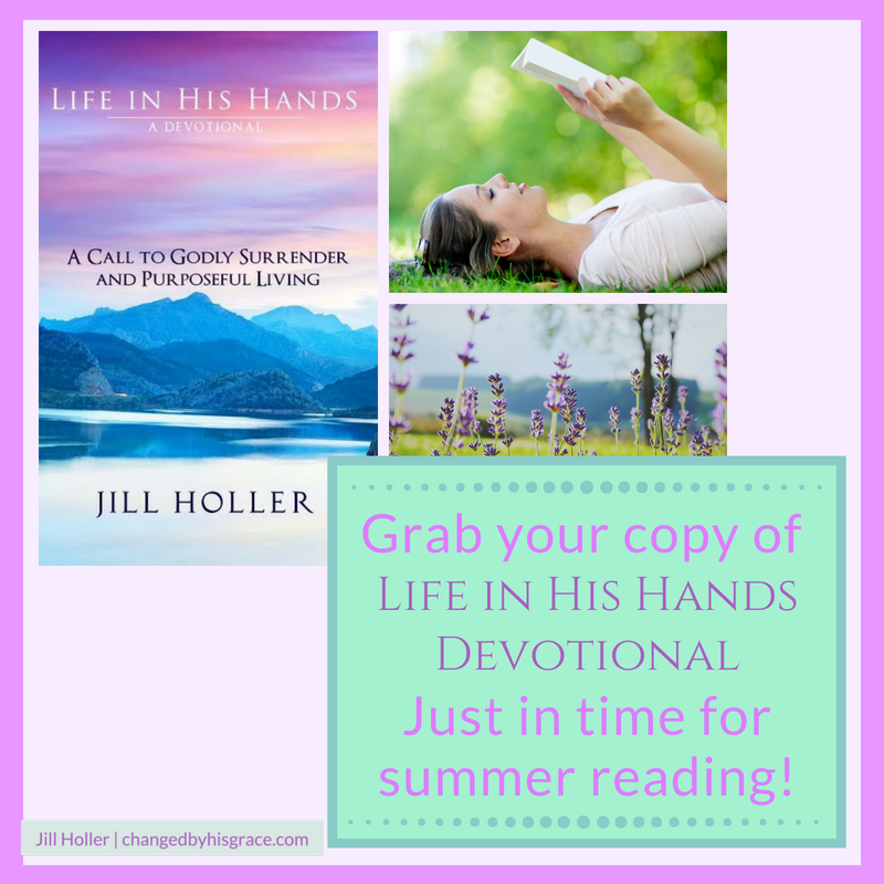 Jill Holler Authorof Life in His Hands - A Devotional is Available on Kindle and on Amazon! Grab your copy and keep focsed on Jesus all summer long!