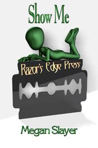 Razor's Edge: Show Me by Megan  Slayer