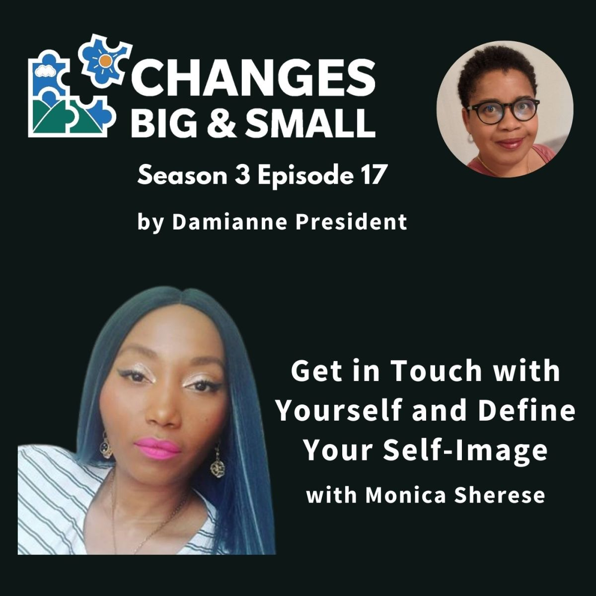 episode 71 podcst cover for Changes Big and Small on how to get in touch with yourself and define your self image with monica sherese
