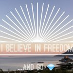 i belive in freedom
