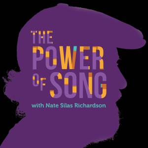 The Power of Song w/ Nate Silas Richardson
