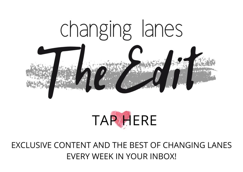 Changing Lanes Newsletter The Edit
