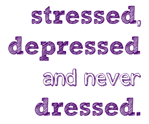 stressed and depressed