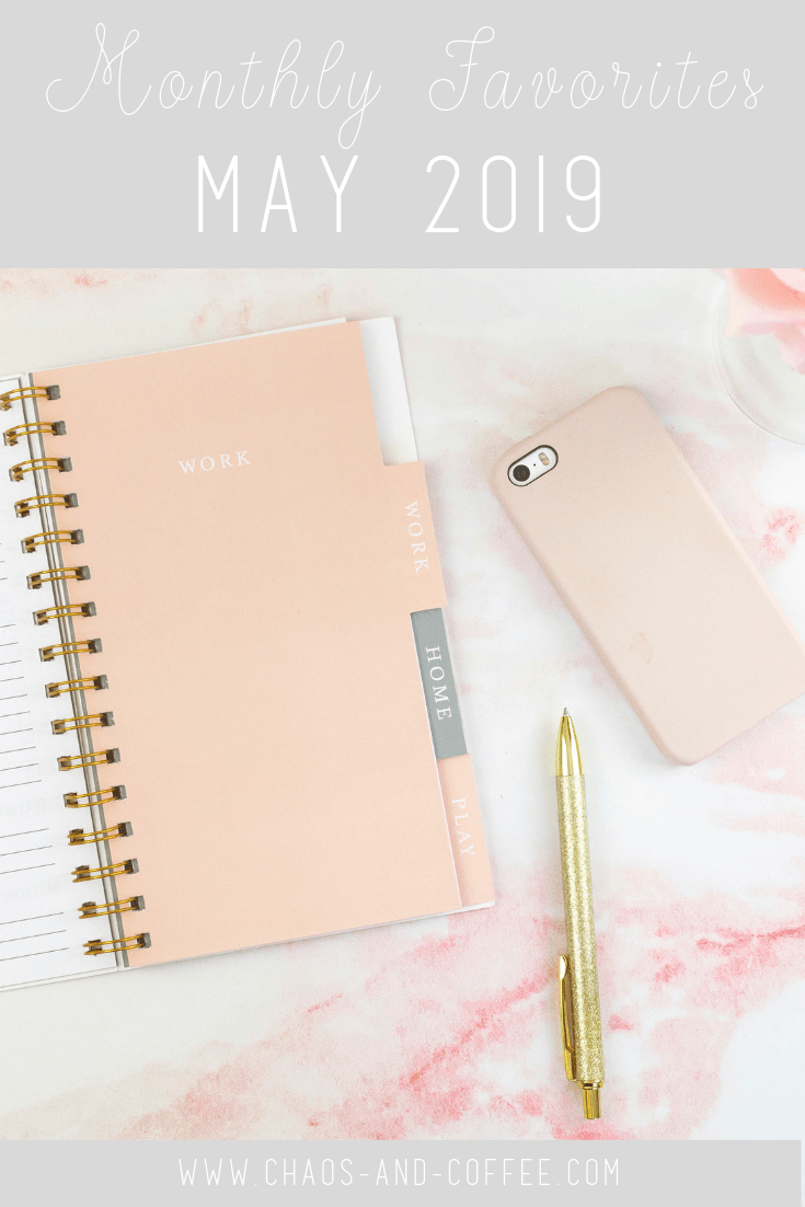 May Monthly Favorites | Chaos and Coffee